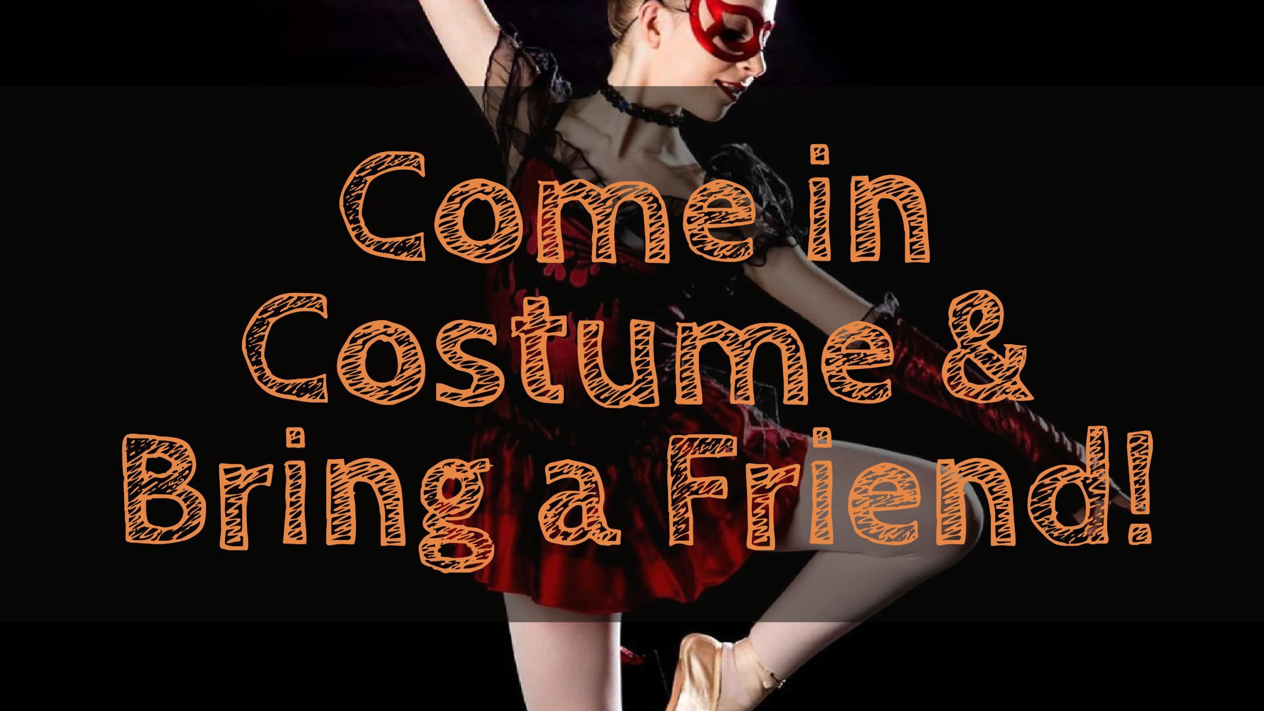 Come in Costume & Bring a Friend Week!